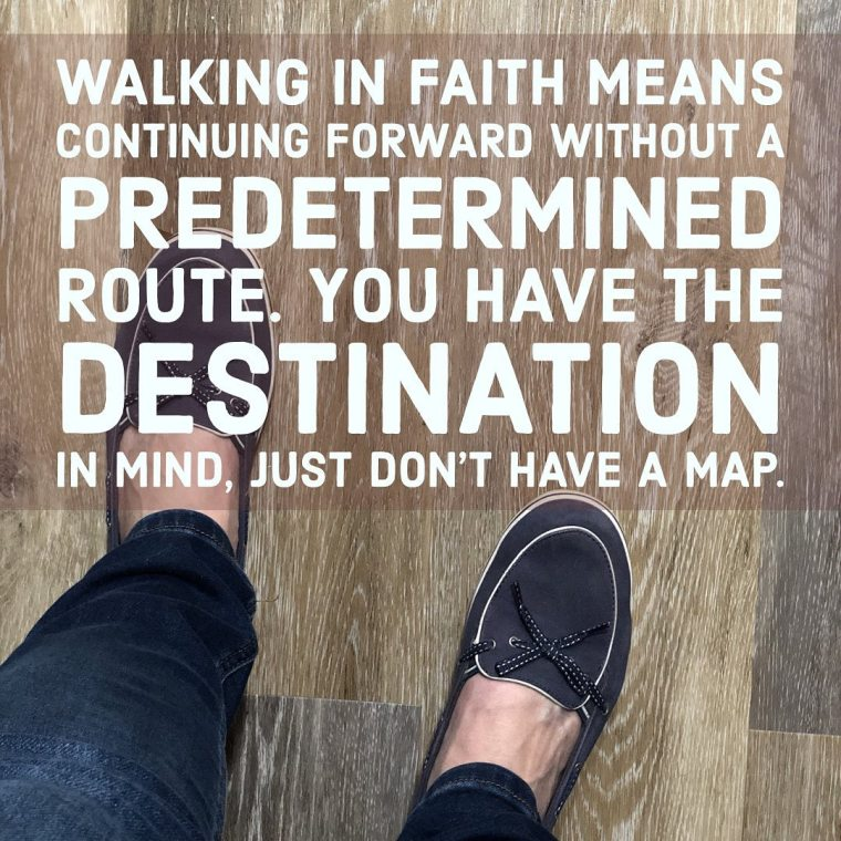 Photo of my feet on January 18th: quote says Walking in Faith Means continuing forward without a predetermined route. you have the destination in mind, just don't have a map.